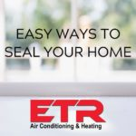 Easy ways to seal yout home ETR Air Conditioning and heating