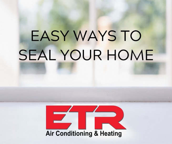 Easy ways to seal yout home ETR Air Conditioning and heating from Tyler Texas